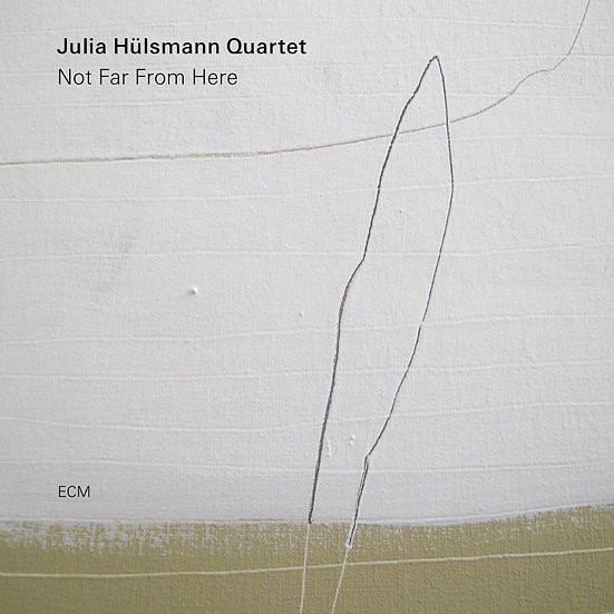 茱莉亞.荷斯曼四重奏:不遠之處 Julia Hülsmann Quartet: Not Far From Here (CD) 【ECM】