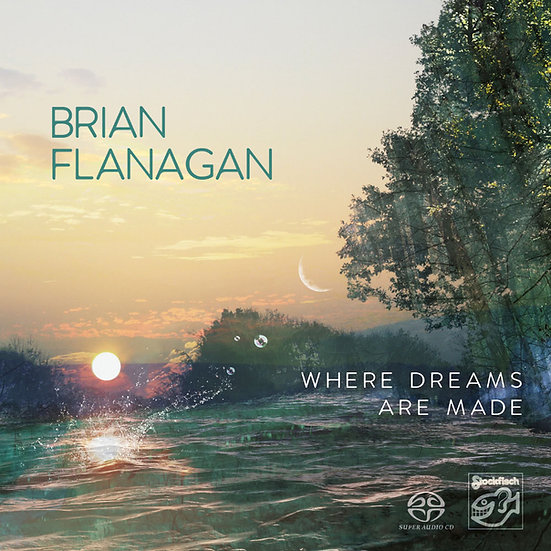 布賴恩.弗拉納根:造夢之處 Brian Flanagan: Where Dreams Are Made (SACD) 【Stockfisch】