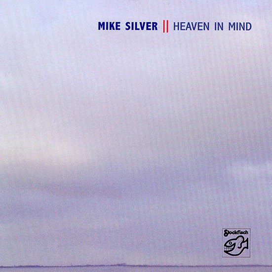 麥可.席維爾:心中的天堂 Mike Silver: Heaven In Mind (CD) 【Stockfisch】