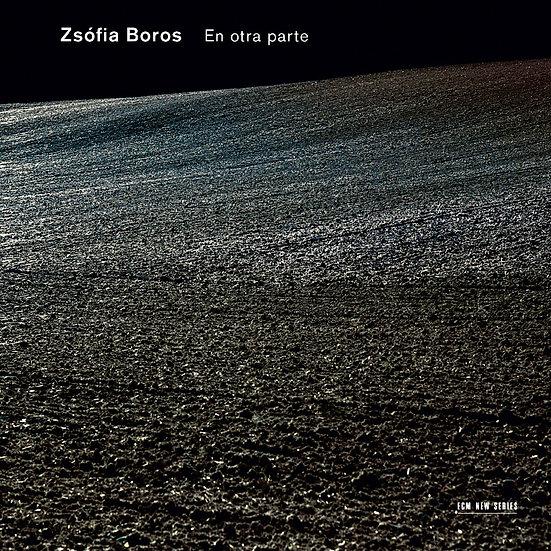 索非亞.波洛絲:別處 Zsófia Boros: En otra parte (CD) 【ECM】