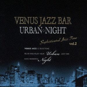 Venus Jazz Bar Urban Night Sophisticated Jazz Time Vol.2 (CD) 【Venus】