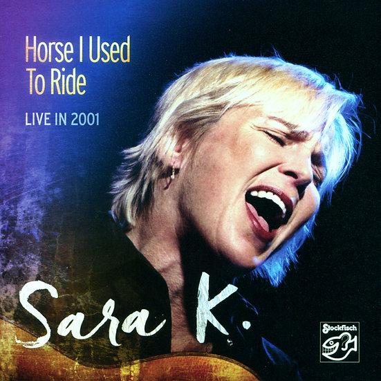 莎拉K.:2001年現場 Sara K.: Horse I Used To Ride - LIVE in 2001 (CD) 【Stockfisch】