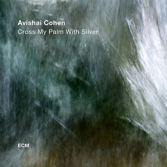 艾維沙伊.科恩四重奏:各取所需 Avishai Cohen Quartet: Cross My Palm With Silver (CD) 【ECM】