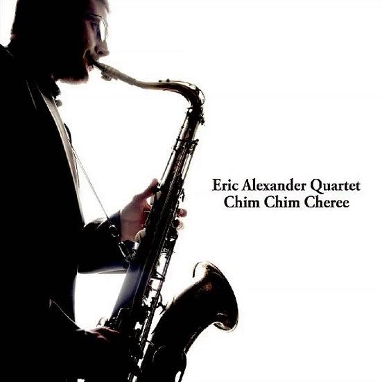艾瑞克.亞歷山大四重奏:歡樂滿人間 Eric Alexander Quartet: Chim Chim Cheree (CD) 【Venus】