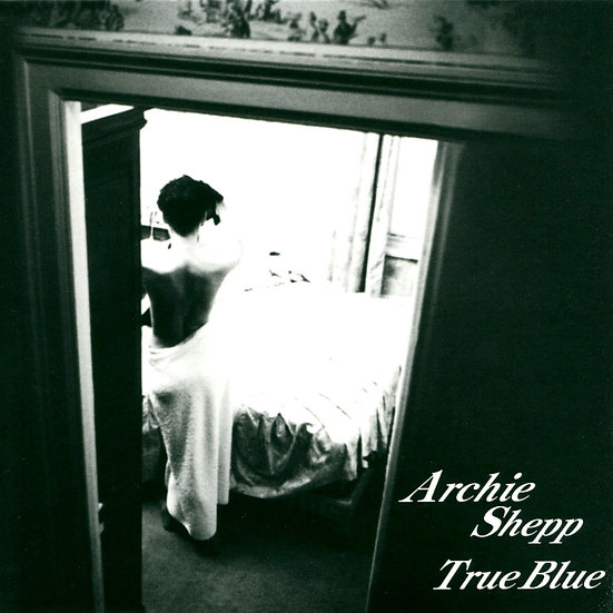 阿奇西普四重奏:倩影 Archie Shepp Quartet: True Blue (紙盒版CD) 【Venus】