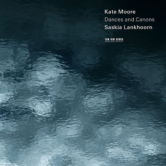 凱特.摩兒:舞蹈與教條 Kate Moore: Dances and Canons (CD) 【ECM】