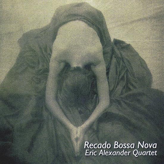 艾瑞克.亞歷山大四重奏:雷卡多巴莎諾瓦 Eric Alexander Quartet: Recado Bossa Nova (CD) 【Venus】