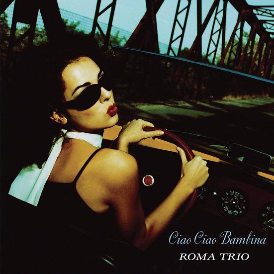 羅馬三重奏:再見了!愛人 Roma Trio: Ciao Ciao Bambina (CD) 【Venus】