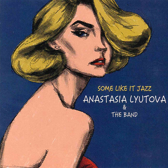 安娜塔西亞.柳托娃:爵士情迷 Anastasia Lyutova & The Band: Some Like It Jazz (CD) 【Venus】