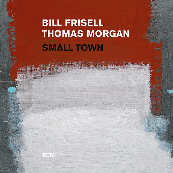 比爾.伏立索/湯瑪斯.摩根:小鎮 Bill Frisell / Thomas Morgan: Small Town (CD) 【ECM】