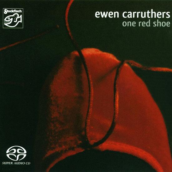 伊溫.卡路瑟:一隻紅鞋 Ewen Carruthers: One Red Shoe (SACD) 【Stockfisch】
