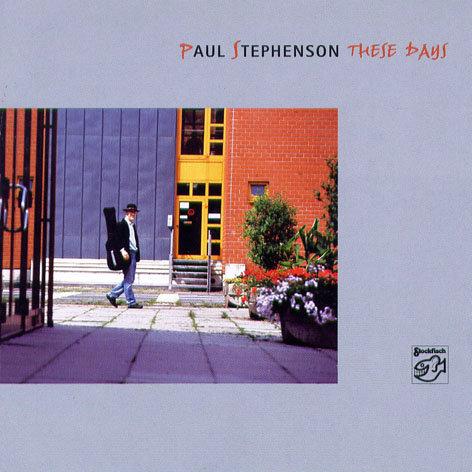保羅.史帝文生:這些日子 Paul Stephenson: These Days (CD) 【Stockfisch】