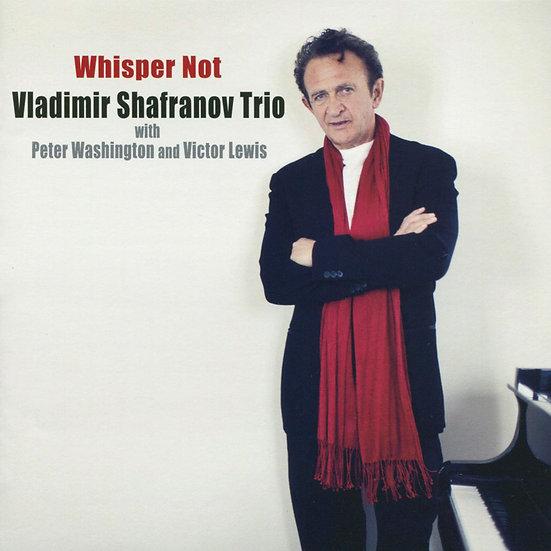 弗拉迪米爾.沙法諾夫三重奏:呢喃無語 Vladimir Shafranov Trio: Whisper Not (CD) 【Venus】