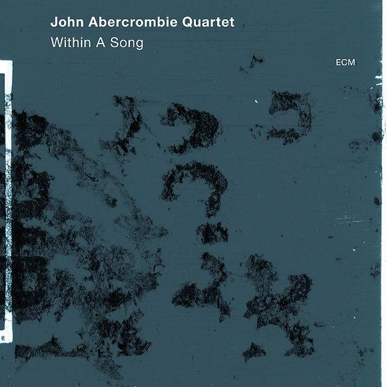 約翰.亞伯孔比四重奏:在歌中 John Abercrombie Quartet: Within A Song (CD) 【ECM】