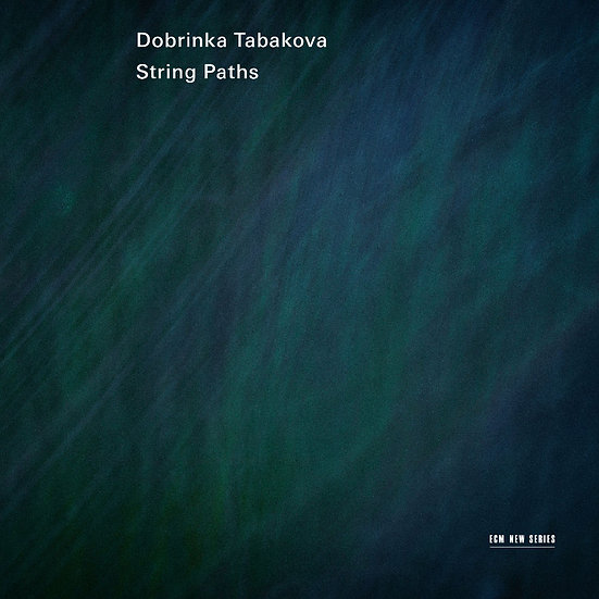 朵布琳卡.塔芭高娃:弦之道 Dobrinka Tabakova: String Paths (CD) 【ECM】