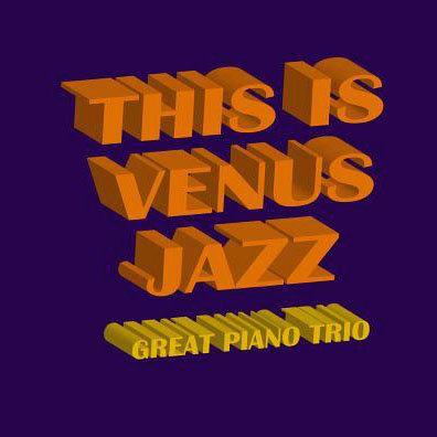 This Is Venus Jazz ~Great Piano Trio (2CD) 【Venus】