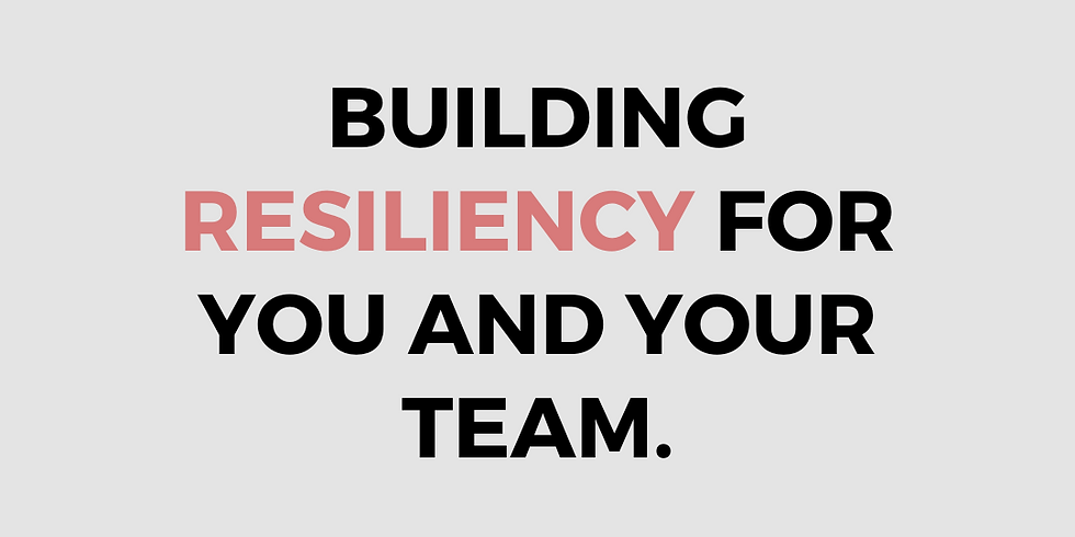 Building Resiliency for You and Your Team