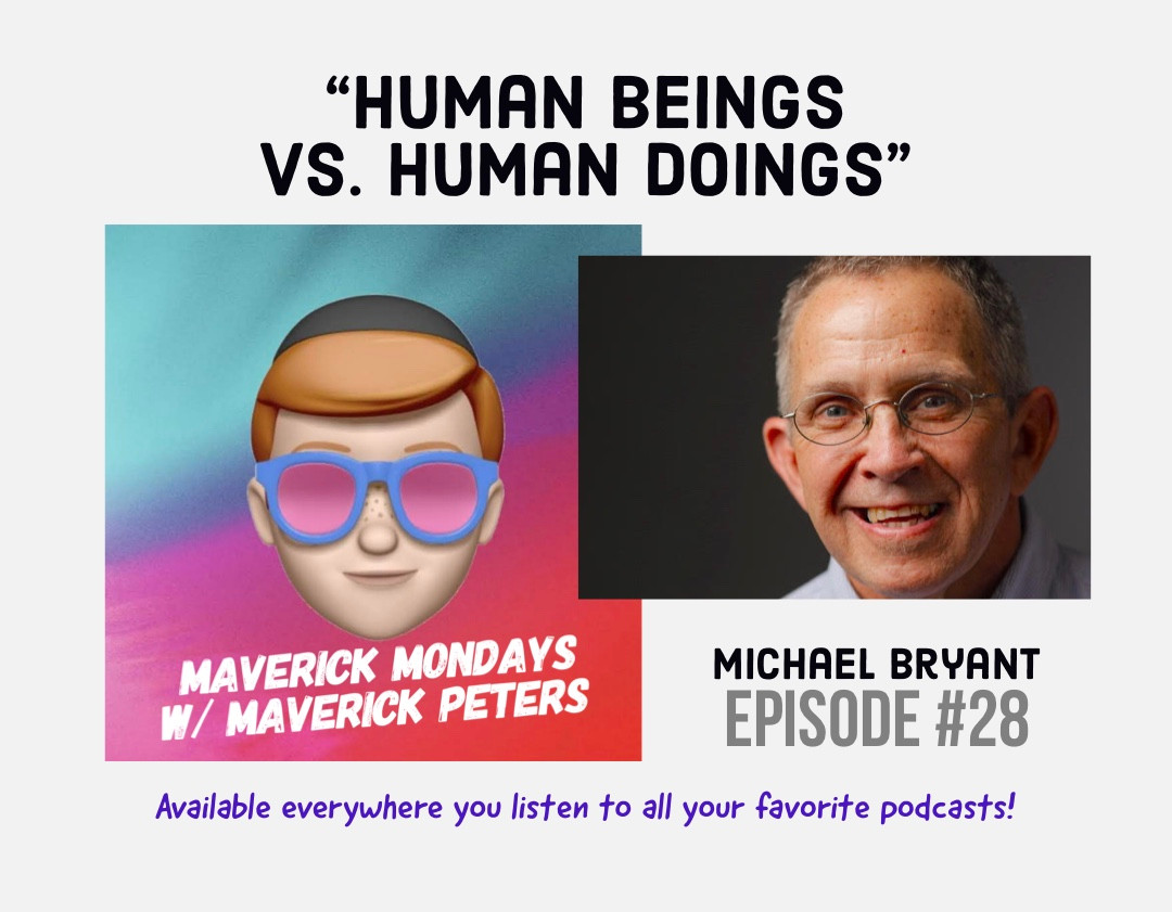 Human Beings Vs. Human Doings W/ Michael Bryant - EP. 28