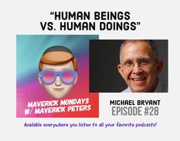 Human Beings Vs. Human Doings W/ Michael Bryant - EP. 28