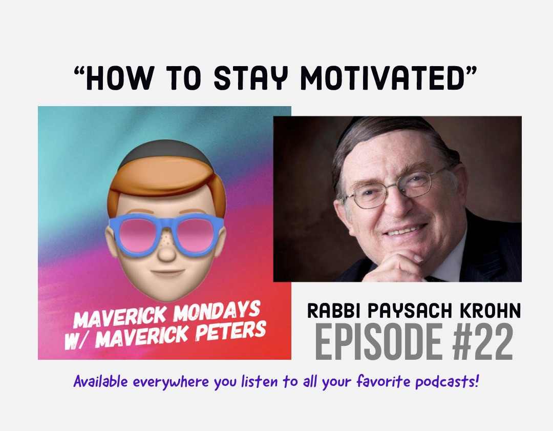 How To Stay Motivated W/ Rabbi Paysach Krohn - EP. 22