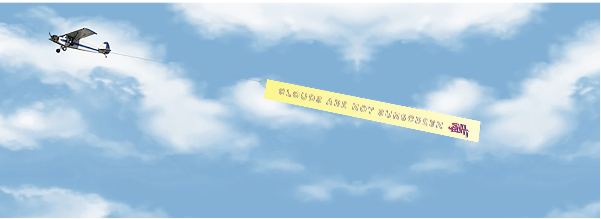 """""""Clouds Are Not Sunscreen"""""""
