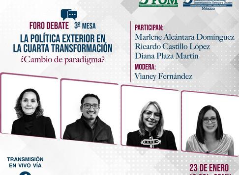 Foro Debate mesa 3: La política exterior en la Cuarta Transformación ¿Cambio de paradigma?