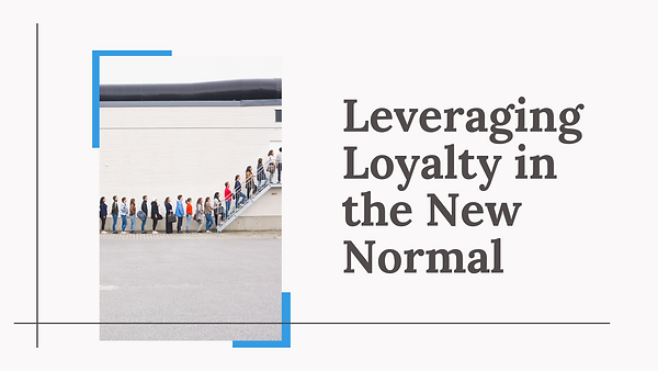 Leveraging Loyalty in the New Normal.png