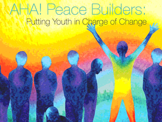 Safe, Seen, and Celebrated With AHA! Peace Builders: Putting Youth in Charge of Change: Published in