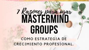 Mastermind Groups: 7 razones para utilizarlos como estrategia de crecimiento profesional.