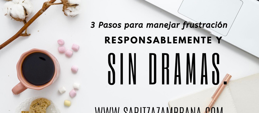 🎧 3 Pasos para manejar la frustración responsablemente y sin dramas.