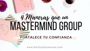 4 Maneras que un Mastermind Group fortalece tu auto-confianza.