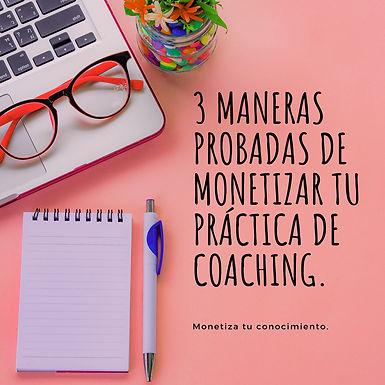 3 Maneras probadas de monetizar tu práctica de Coaching en línea.
