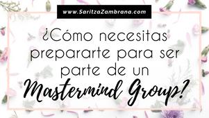 ¿Cómo necesitas prepararte para ser parte de un Mastermind Group?