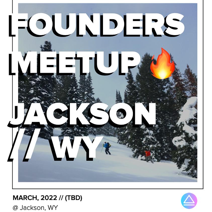 Founders Meetup // Jackson, WY