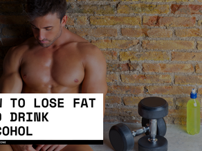 How to lose fat and build muscle and drink alcohol