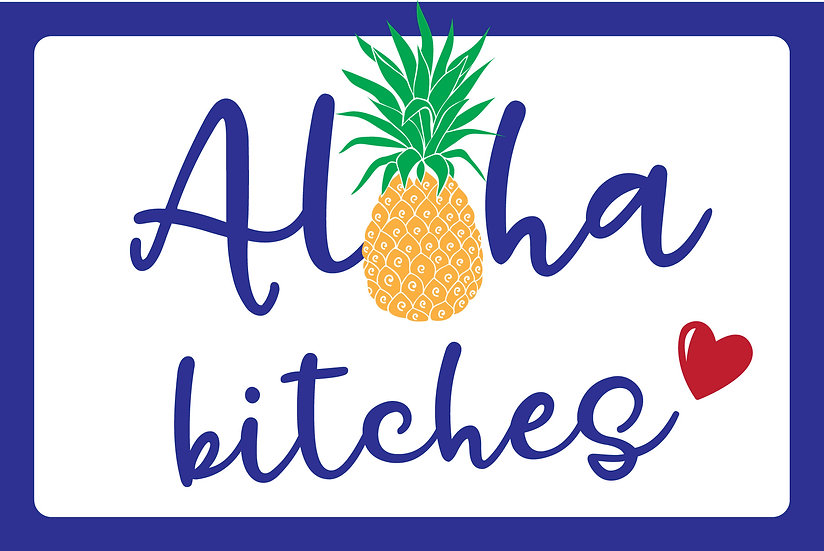 "Aloha Bitches 8"" x 12"" Metal Sign"