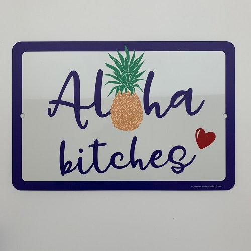 Aloha Bitches Metal Sign 8x12