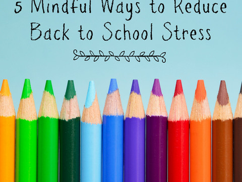 5 Mindful Ways to Reduce Back to School Stress