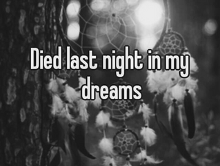 I DIED LAST NIGHT ... in my dream ...