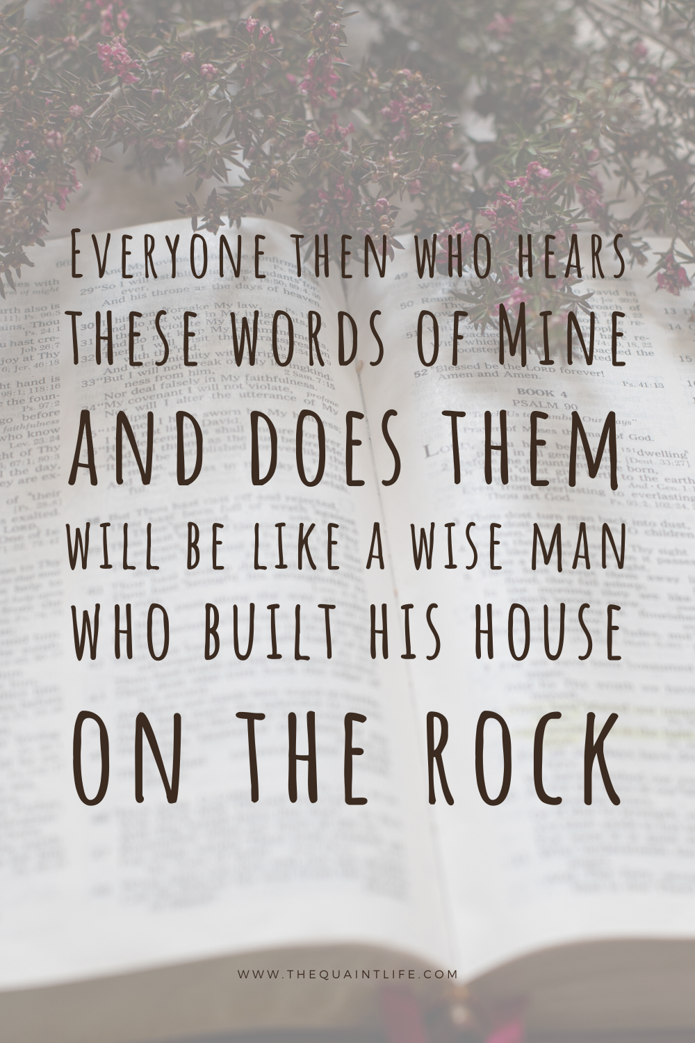 Everyone then who hears these words of Mine and does them will be like a wise man who built his house on the rock. - Scripture Art