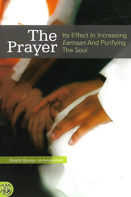 The Prayer: Its Effect in Increasing Eemaan and Purifiying the Soul