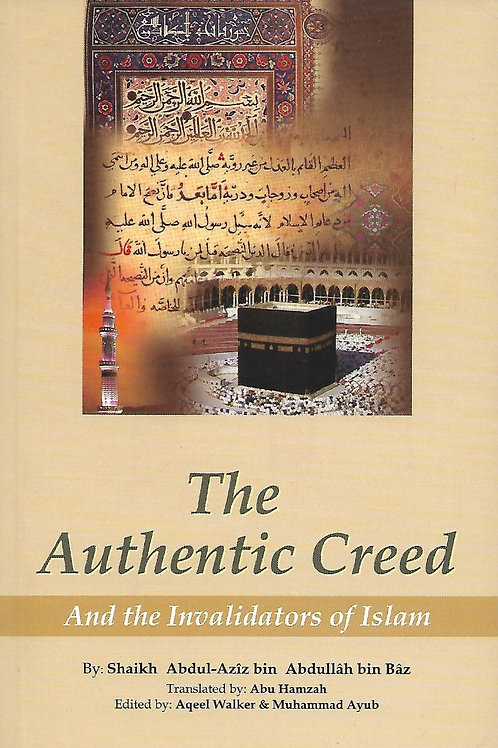 The Authentic Creed and the Invalidations of Islaam