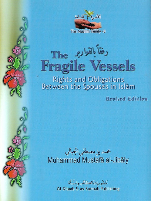 The Fragile Vessels: Rights and Obligations Between the Spouses in Islam