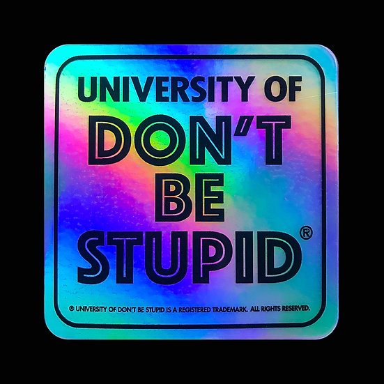 "Holographic University of Don't Be Stupid - 3"" Square 1980s Style Decal"