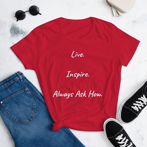Live.Inspire.AlwaysAskHow. Women's short sleeve t-shirt