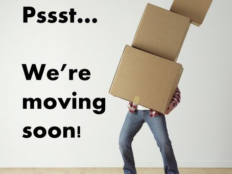 Pssst! We're Moving Soon