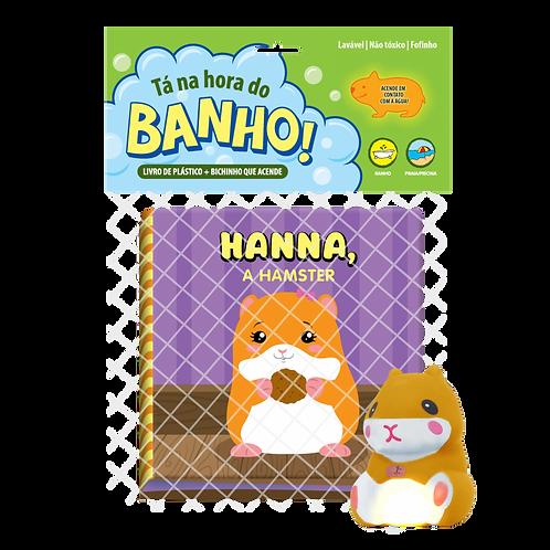 Livro de Banho - Tá na Hora do Banho - Hanna a Hamster