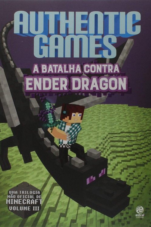 Authentic Games - A Batalha Contra Ender Dragon (Volume 3)