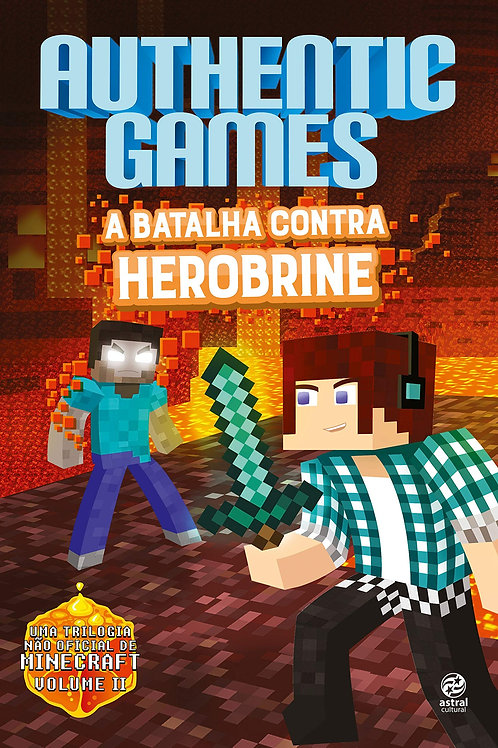 Authentic Games - A Batalha Contra Herobrine (Volume 2)