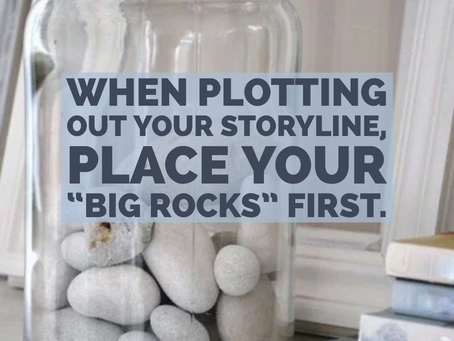 Plot Writing: Start With the Big Rocks